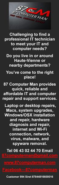 87 Computer Man,Haute Vienne,Limousin,English,IT Technician,computers,pc's,computer repair,computer support,laptop,desktop,macs,system upgrades,windows,OSX,installation,repair,hardware diagnosis,internet,wifi connection,networking,virus,malware,spyware