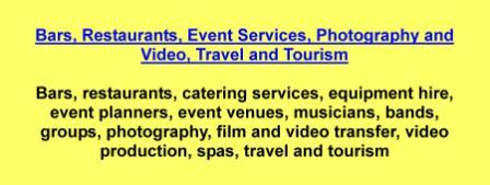 Bars,restaurants,catering services,equipment hire,event planners,event venues,musicians,bands,groups,photography,film and video transfer,video production,spas,travel and tourism